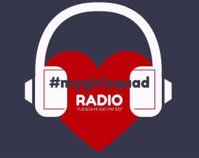 Welcome to #mygirlsquadRADIO!