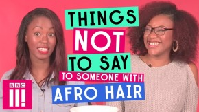 {VIDEO} Things Not To Say To Someone With Afro Hair