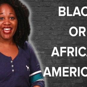 {VIDEO} Black Or AfricanAmerican?